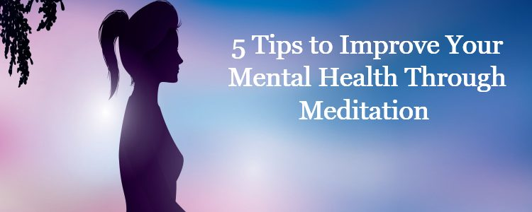 5 tips to improve mental health through meditation